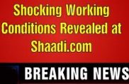Shocking Working Conditions Revealed at Shaadi.com